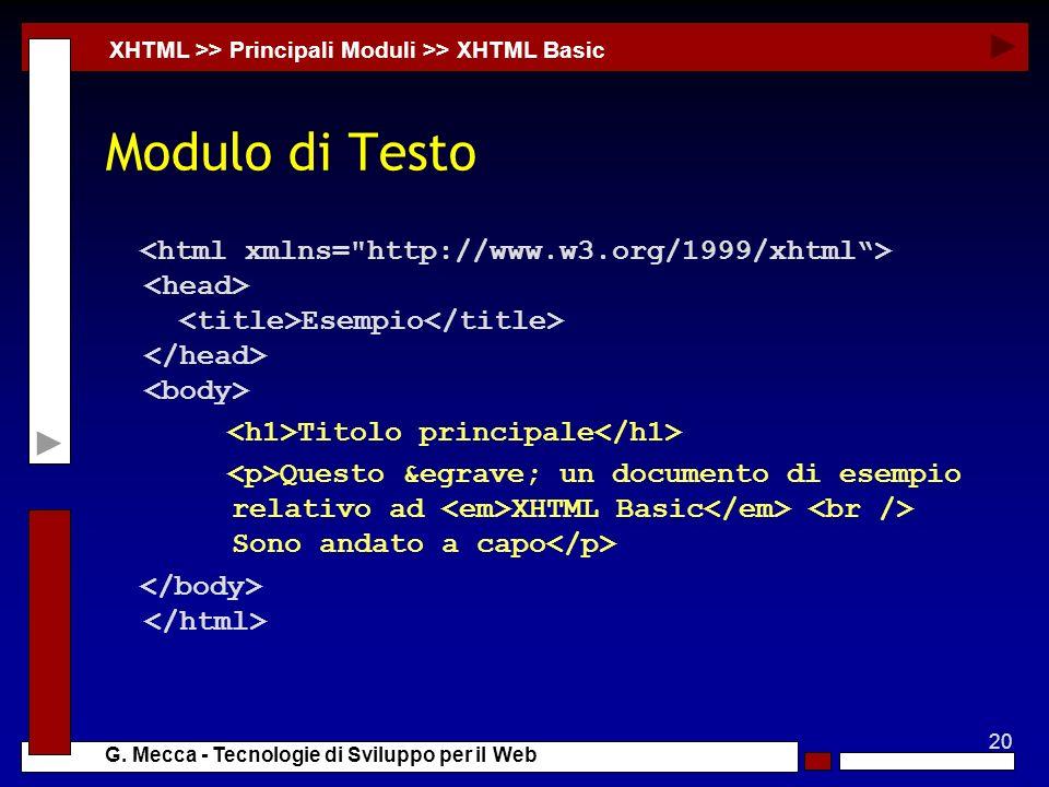 20 G. Mecca - Tecnologie di Sviluppo per il Web Modulo di Testo XHTML >> Principali Moduli >> XHTML Basic Esempio Titolo principale Questo è un