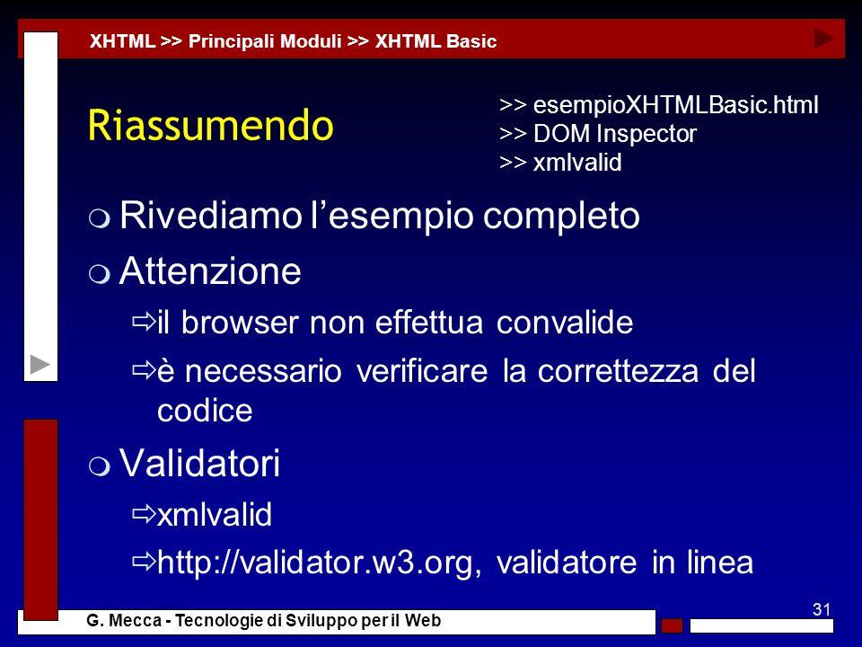 31 G. Mecca - Tecnologie di Sviluppo per il Web Riassumendo m Rivediamo lesempio completo m Attenzione il browser non effettua convalide è necessario
