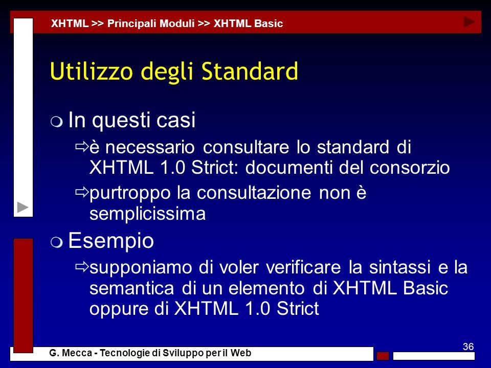 36 G. Mecca - Tecnologie di Sviluppo per il Web Utilizzo degli Standard m In questi casi è necessario consultare lo standard di XHTML 1.0 Strict: docu