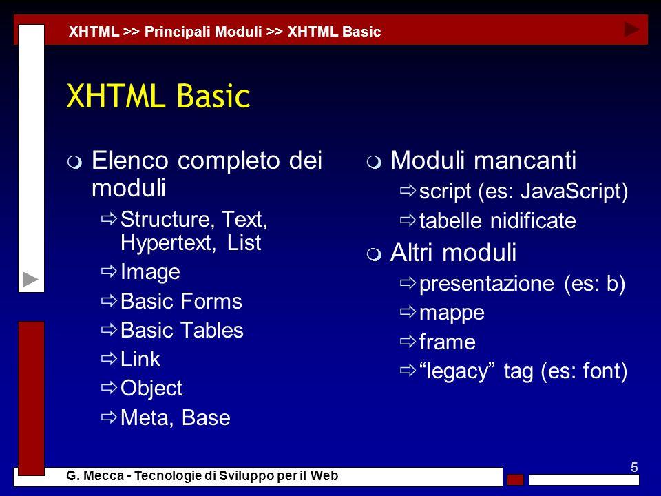 5 G. Mecca - Tecnologie di Sviluppo per il Web XHTML Basic m Elenco completo dei moduli Structure, Text, Hypertext, List Image Basic Forms Basic Table
