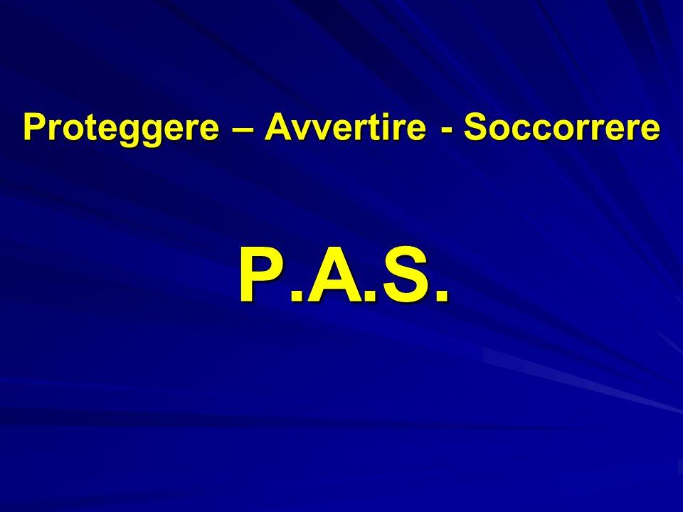 Proteggere – Avvertire - Soccorrere P.A.S.