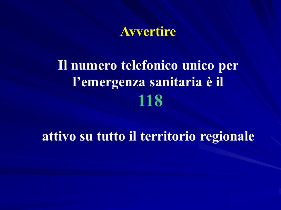 Avvertire Il numero telefonico unico per lemergenza sanitaria è il 118 attivo su tutto il territorio regionale