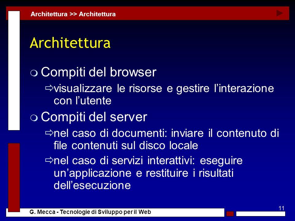 11 G. Mecca - Tecnologie di Sviluppo per il Web Architettura m Compiti del browser visualizzare le risorse e gestire linterazione con lutente m Compit