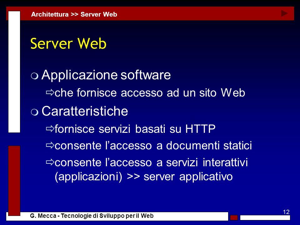 12 G. Mecca - Tecnologie di Sviluppo per il Web Server Web m Applicazione software che fornisce accesso ad un sito Web m Caratteristiche fornisce serv