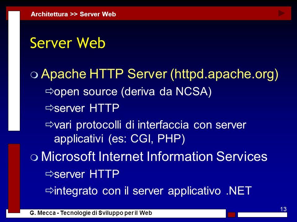 13 G. Mecca - Tecnologie di Sviluppo per il Web Server Web m Apache HTTP Server (httpd.apache.org) open source (deriva da NCSA) server HTTP vari proto