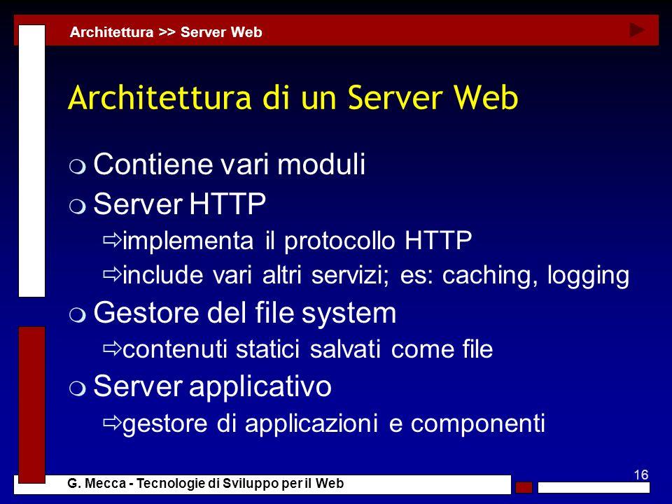 16 G. Mecca - Tecnologie di Sviluppo per il Web Architettura di un Server Web m Contiene vari moduli m Server HTTP implementa il protocollo HTTP inclu
