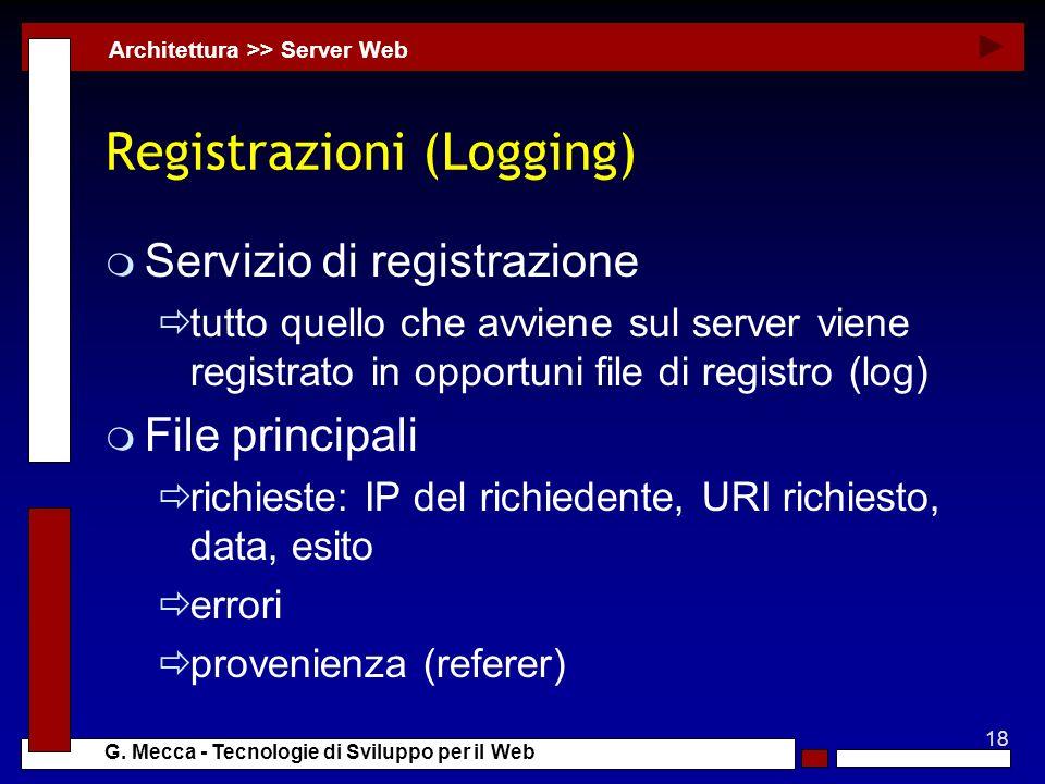 18 G. Mecca - Tecnologie di Sviluppo per il Web Registrazioni (Logging) m Servizio di registrazione tutto quello che avviene sul server viene registra