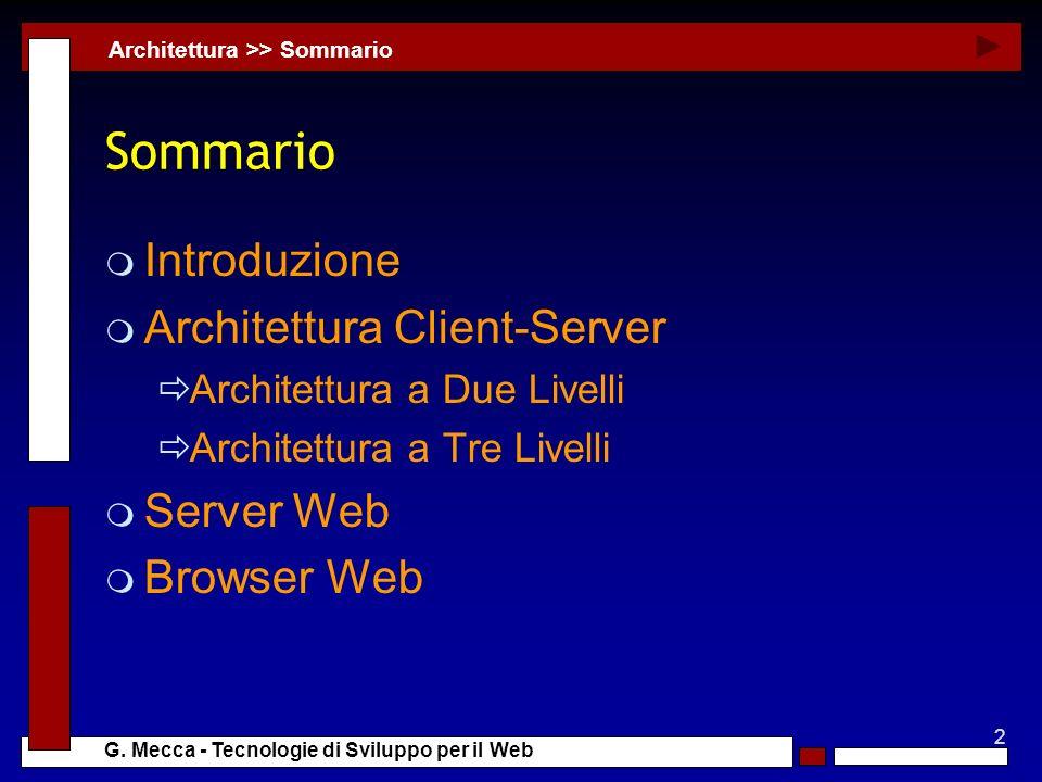 2 G. Mecca - Tecnologie di Sviluppo per il Web Sommario m Introduzione m Architettura Client-Server Architettura a Due Livelli Architettura a Tre Live