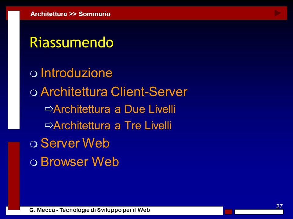27 G. Mecca - Tecnologie di Sviluppo per il Web Riassumendo m Introduzione m Architettura Client-Server Architettura a Due Livelli Architettura a Tre