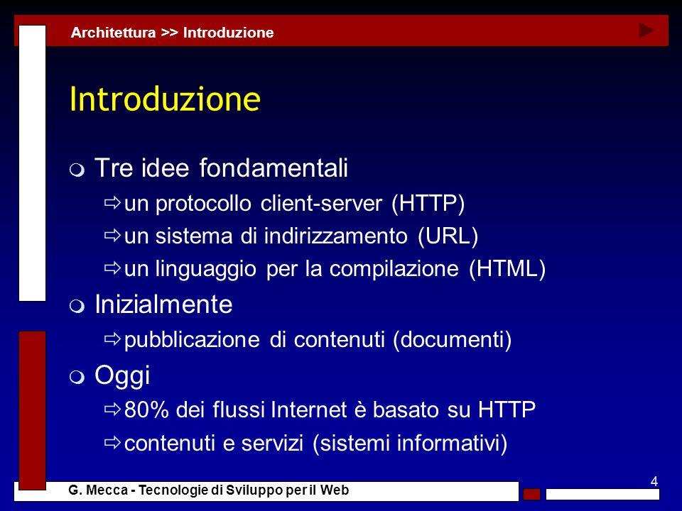 4 G. Mecca - Tecnologie di Sviluppo per il Web Introduzione m Tre idee fondamentali un protocollo client-server (HTTP) un sistema di indirizzamento (U