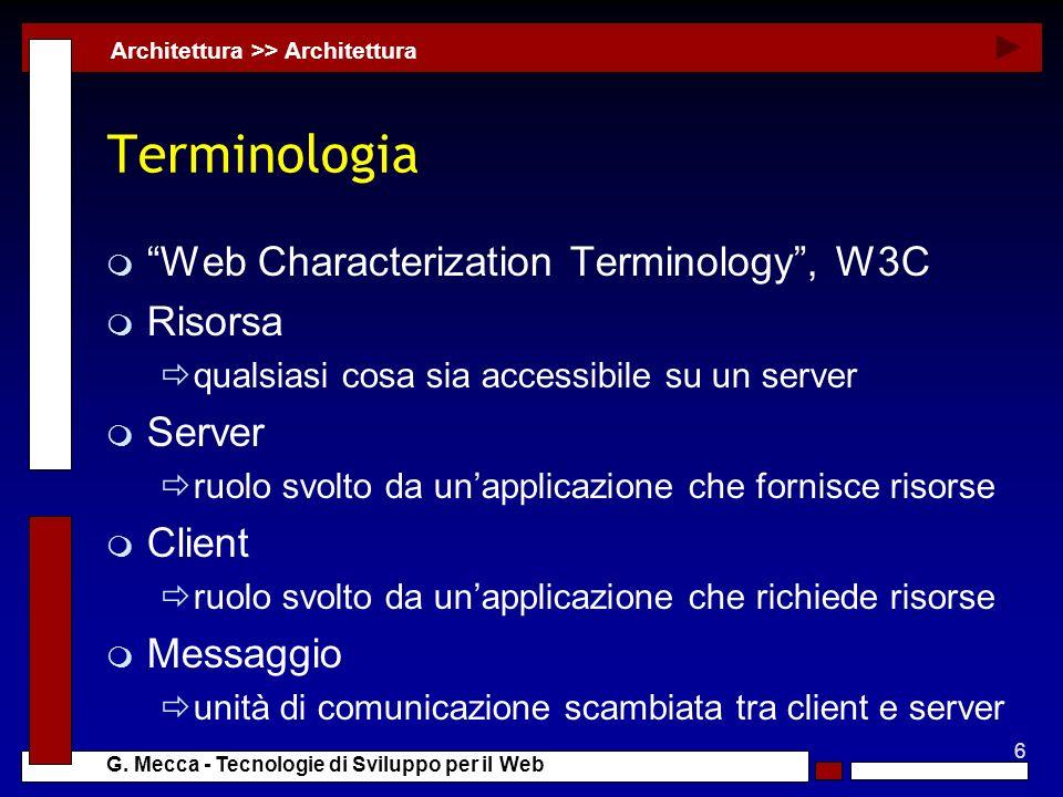 6 G. Mecca - Tecnologie di Sviluppo per il Web Terminologia m Web Characterization Terminology, W3C m Risorsa qualsiasi cosa sia accessibile su un ser