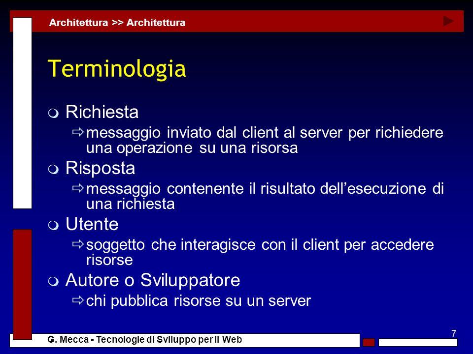 7 G. Mecca - Tecnologie di Sviluppo per il Web Terminologia m Richiesta messaggio inviato dal client al server per richiedere una operazione su una ri