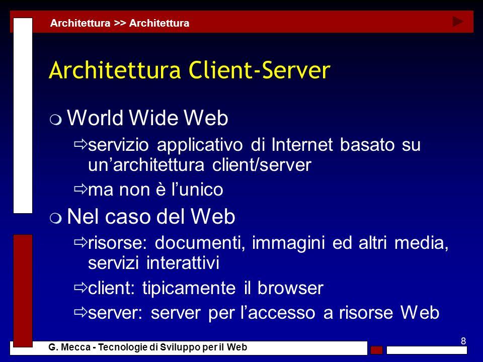 8 G. Mecca - Tecnologie di Sviluppo per il Web Architettura Client-Server m World Wide Web servizio applicativo di Internet basato su unarchitettura c
