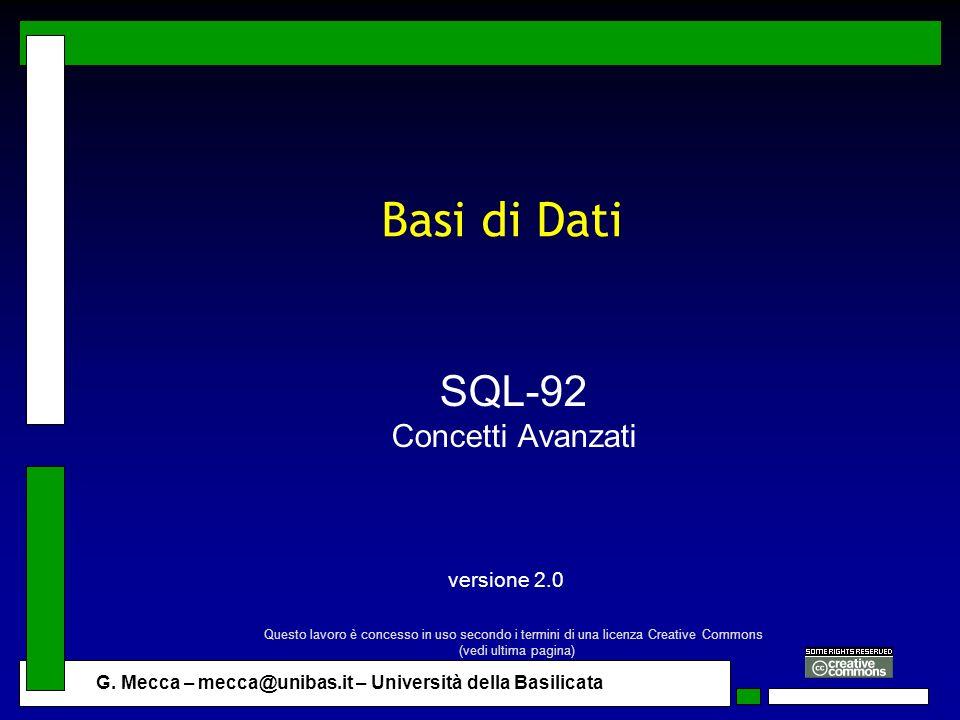 G. Mecca – mecca@unibas.it – Università della Basilicata Basi di Dati SQL-92 Concetti Avanzati versione 2.0 Questo lavoro è concesso in uso secondo i