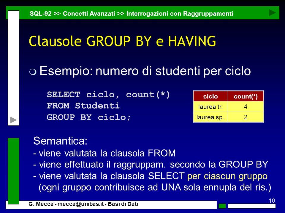 10 G. Mecca - mecca@unibas.it - Basi di Dati Clausole GROUP BY e HAVING m Esempio: numero di studenti per ciclo SQL-92 >> Concetti Avanzati >> Interro