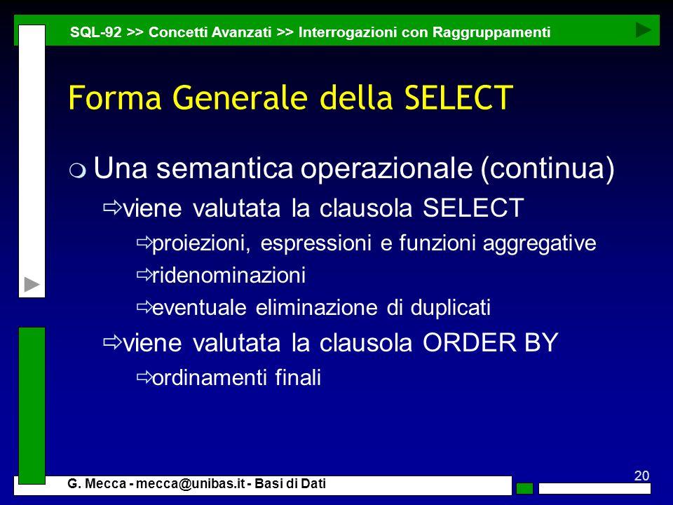 20 G. Mecca - mecca@unibas.it - Basi di Dati Forma Generale della SELECT m Una semantica operazionale (continua) viene valutata la clausola SELECT pro