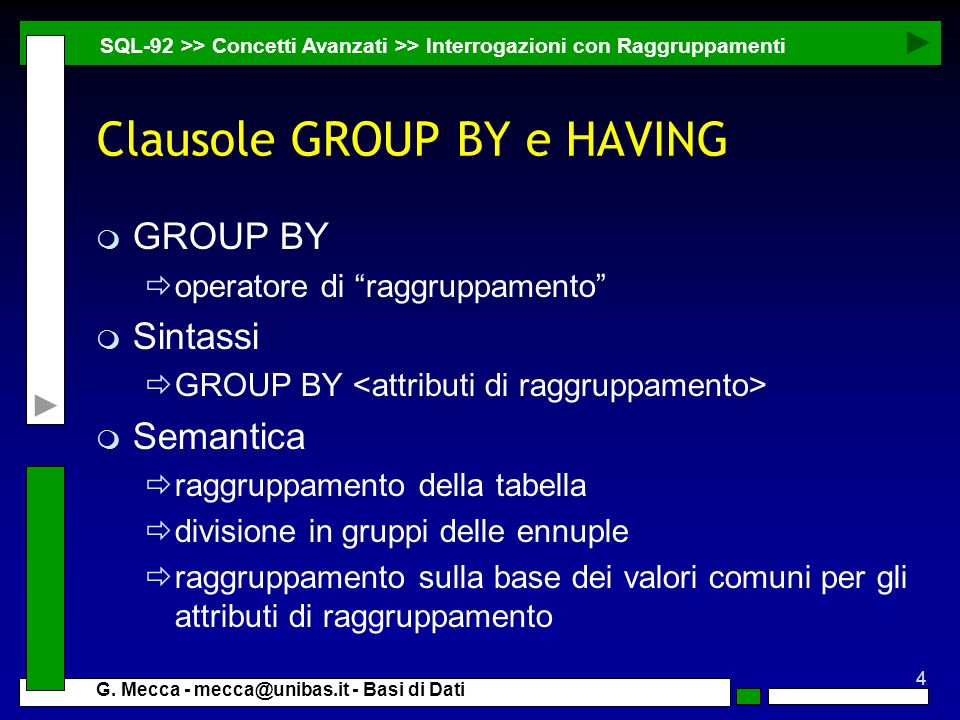 4 G. Mecca - mecca@unibas.it - Basi di Dati Clausole GROUP BY e HAVING m GROUP BY operatore di raggruppamento m Sintassi GROUP BY m Semantica raggrupp