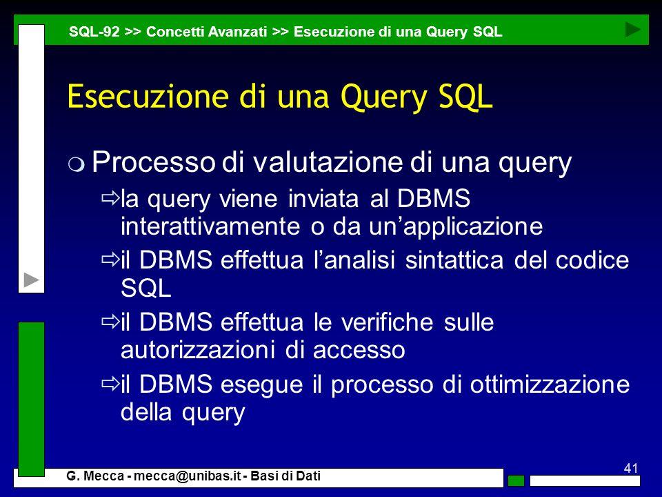 41 G. Mecca - mecca@unibas.it - Basi di Dati Esecuzione di una Query SQL m Processo di valutazione di una query la query viene inviata al DBMS interat