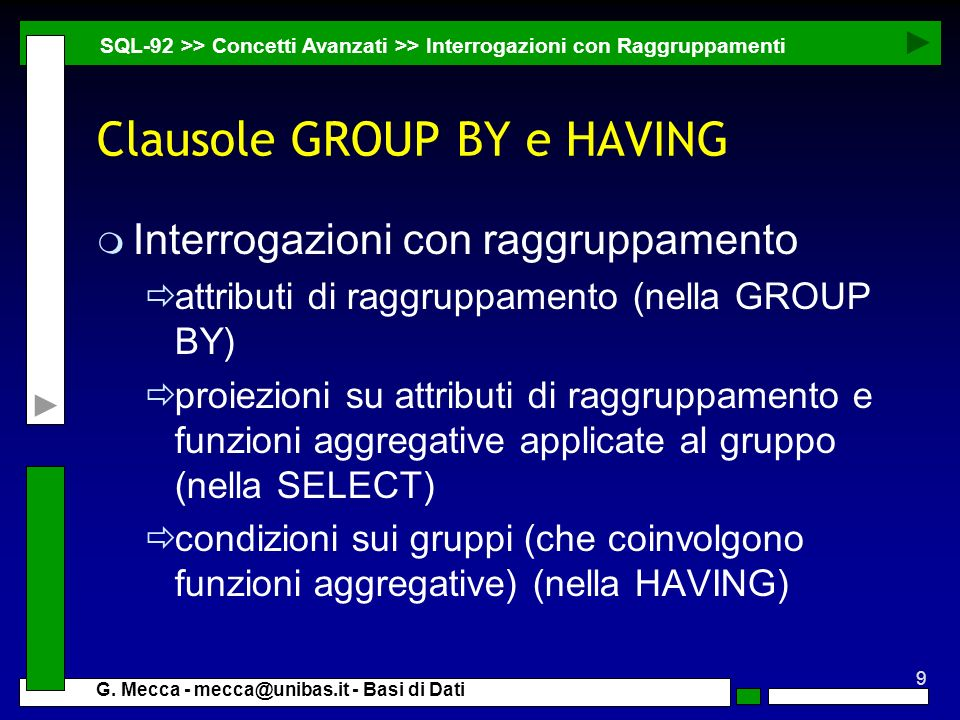 9 G. Mecca - mecca@unibas.it - Basi di Dati Clausole GROUP BY e HAVING m Interrogazioni con raggruppamento attributi di raggruppamento (nella GROUP BY