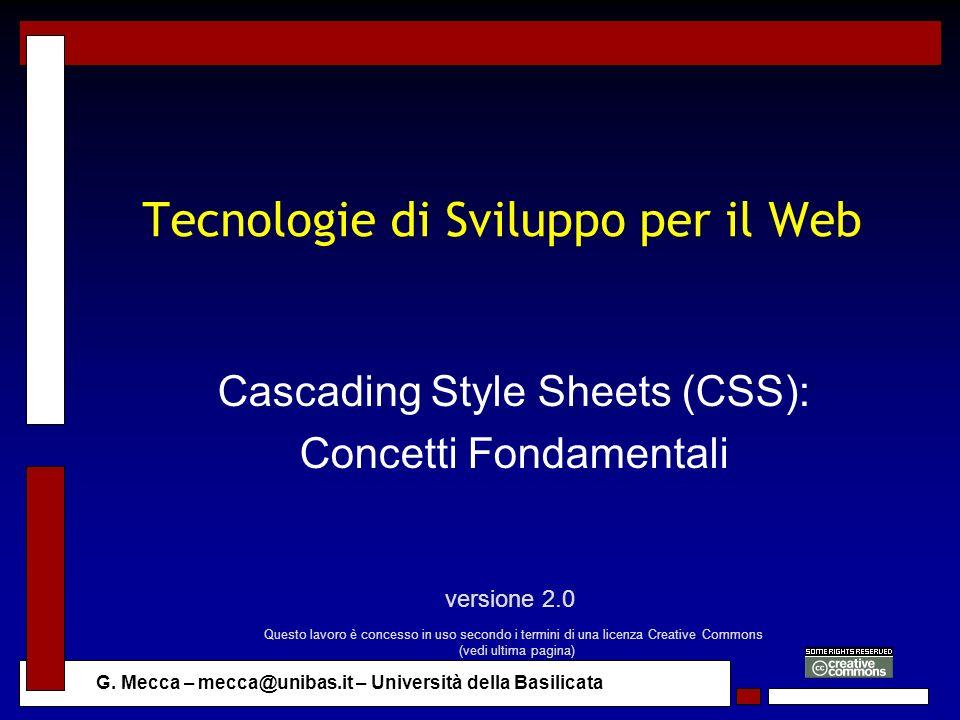 G. Mecca – mecca@unibas.it – Università della Basilicata Tecnologie di Sviluppo per il Web Cascading Style Sheets (CSS): Concetti Fondamentali version