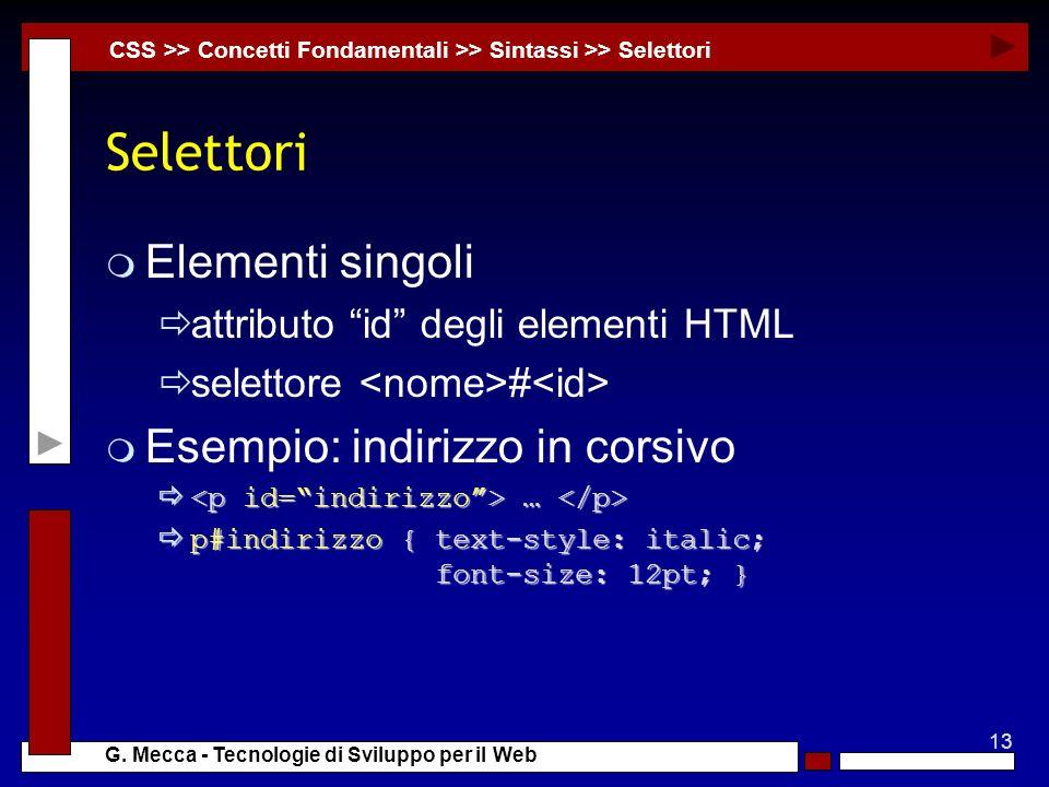 13 G. Mecca - Tecnologie di Sviluppo per il Web Selettori m Elementi singoli attributo id degli elementi HTML selettore # m Esempio: indirizzo in cors