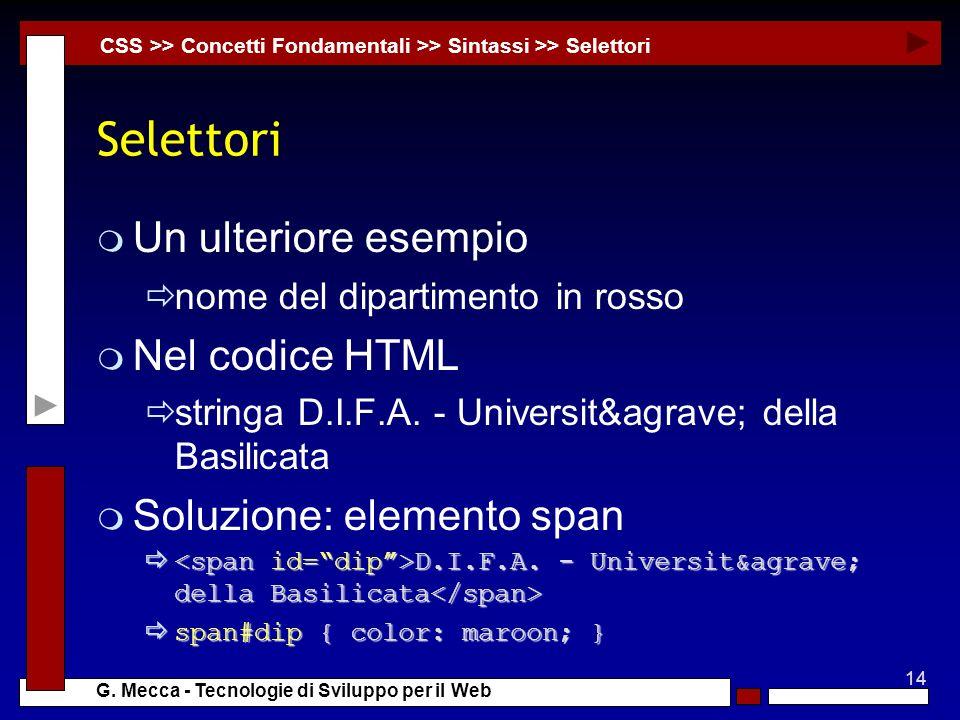 14 G. Mecca - Tecnologie di Sviluppo per il Web Selettori Un ulteriore esempio nome del dipartimento in rosso m Nel codice HTML stringa D.I.F.A. - Uni