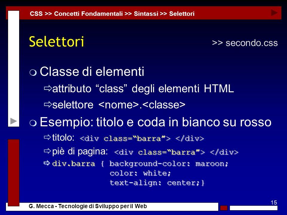 15 G. Mecca - Tecnologie di Sviluppo per il Web Selettori m Classe di elementi attributo class degli elementi HTML selettore. m Esempio: titolo e coda