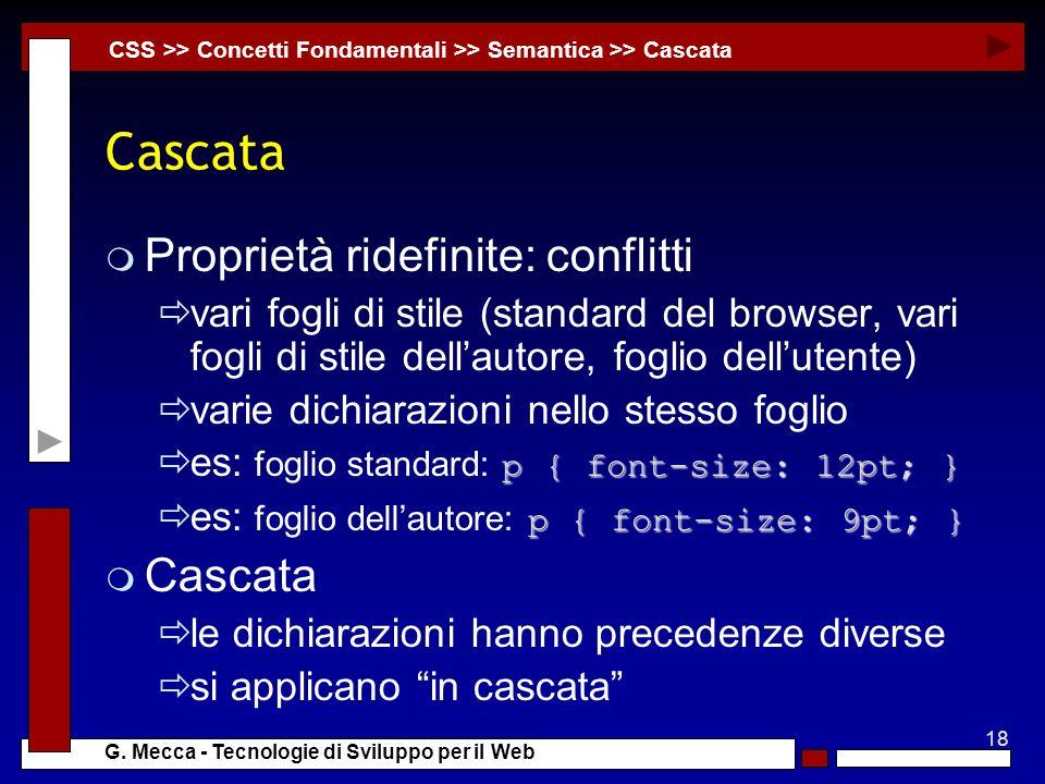 18 G. Mecca - Tecnologie di Sviluppo per il Web Cascata m Proprietà ridefinite: conflitti vari fogli di stile (standard del browser, vari fogli di sti