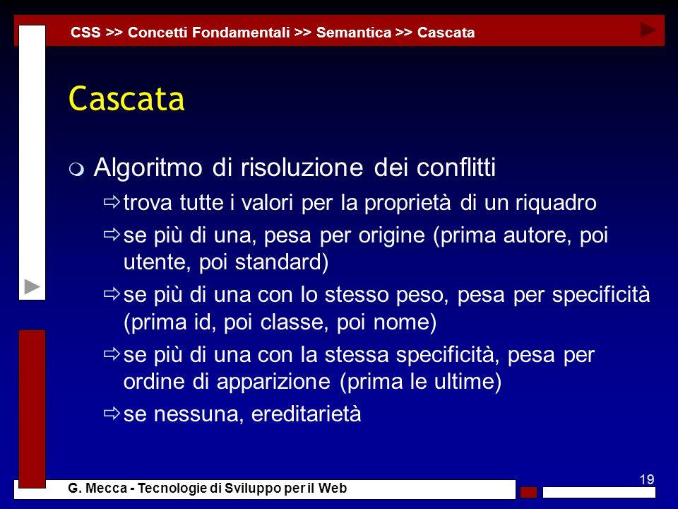 19 G. Mecca - Tecnologie di Sviluppo per il Web Cascata m Algoritmo di risoluzione dei conflitti trova tutte i valori per la proprietà di un riquadro
