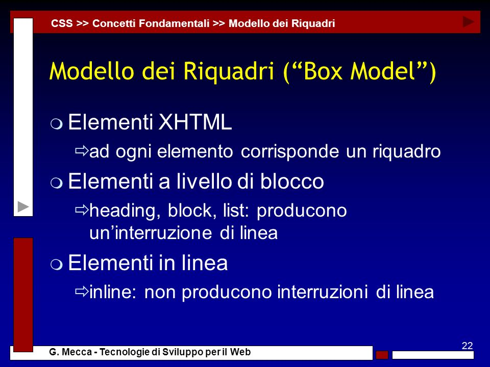 22 G. Mecca - Tecnologie di Sviluppo per il Web Modello dei Riquadri (Box Model) m Elementi XHTML ad ogni elemento corrisponde un riquadro m Elementi