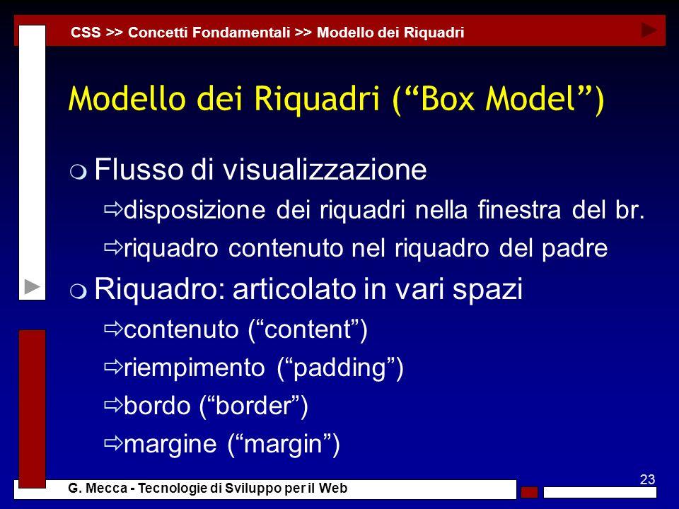 23 G. Mecca - Tecnologie di Sviluppo per il Web Modello dei Riquadri (Box Model) m Flusso di visualizzazione disposizione dei riquadri nella finestra