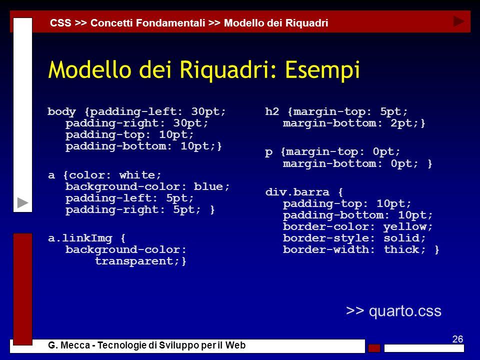 26 G. Mecca - Tecnologie di Sviluppo per il Web Modello dei Riquadri: Esempi body {padding-left: 30pt; padding-right: 30pt; padding-top: 10pt; padding
