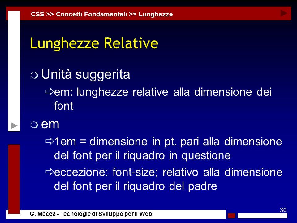 30 G. Mecca - Tecnologie di Sviluppo per il Web Lunghezze Relative m Unità suggerita em: lunghezze relative alla dimensione dei font m em 1em = dimens