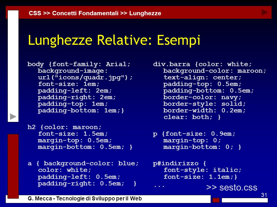 31 G. Mecca - Tecnologie di Sviluppo per il Web Lunghezze Relative: Esempi body {font-family: Arial; background-image: url(