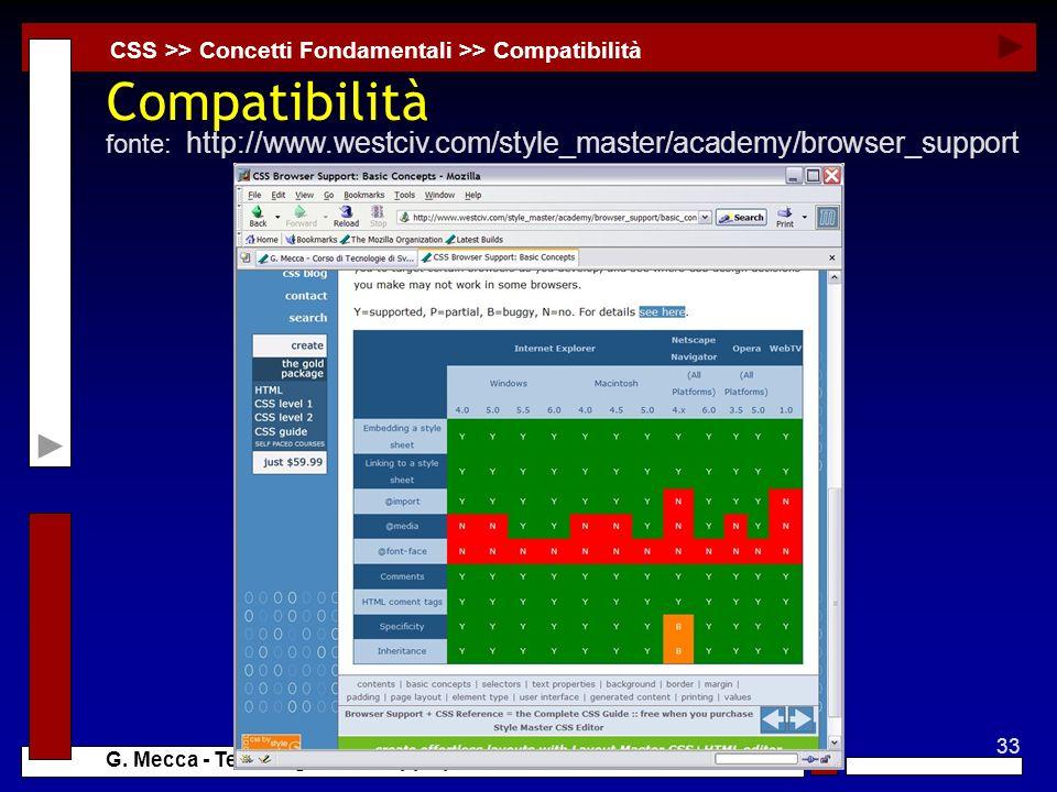 33 G. Mecca - Tecnologie di Sviluppo per il Web CSS >> Concetti Fondamentali >> Compatibilità Compatibilità fonte: http://www.westciv.com/style_master