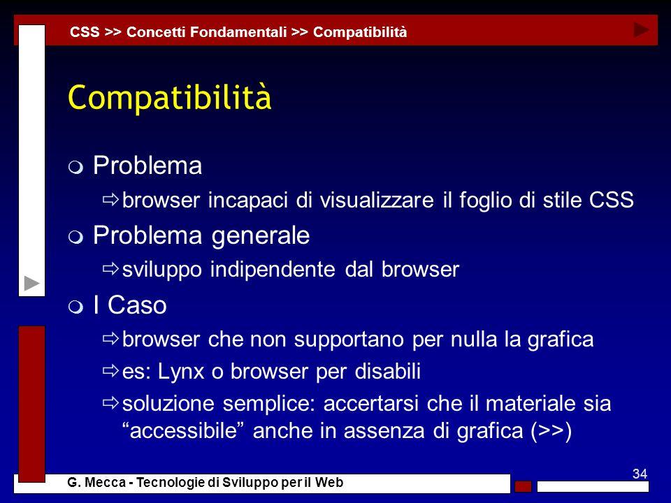 34 G. Mecca - Tecnologie di Sviluppo per il Web Compatibilità m Problema browser incapaci di visualizzare il foglio di stile CSS m Problema generale s