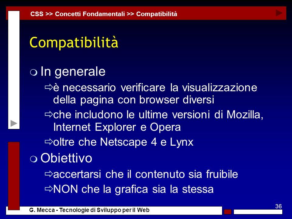36 G. Mecca - Tecnologie di Sviluppo per il Web Compatibilità m In generale è necessario verificare la visualizzazione della pagina con browser divers