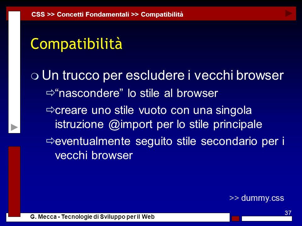 37 G. Mecca - Tecnologie di Sviluppo per il Web Compatibilità m Un trucco per escludere i vecchi browser nascondere lo stile al browser creare uno sti