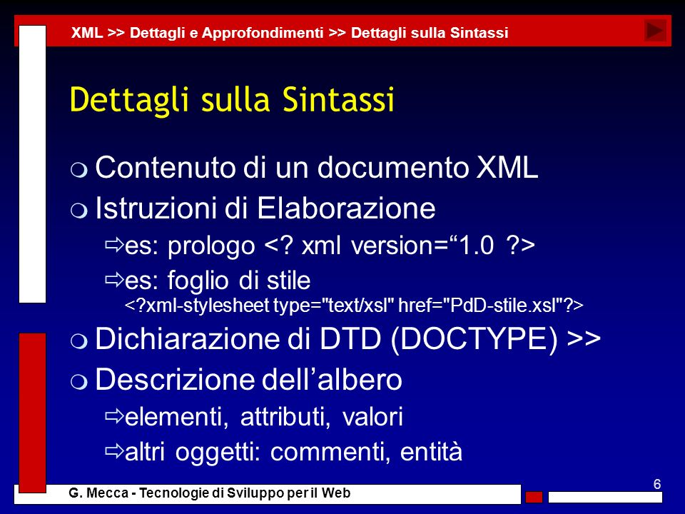6 G. Mecca - Tecnologie di Sviluppo per il Web Dettagli sulla Sintassi m Contenuto di un documento XML m Istruzioni di Elaborazione es: prologo es: fo