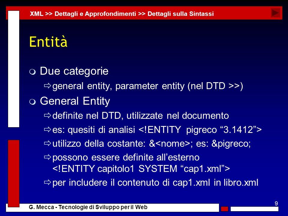 9 G. Mecca - Tecnologie di Sviluppo per il Web Entità m Due categorie general entity, parameter entity (nel DTD >>) m General Entity definite nel DTD,