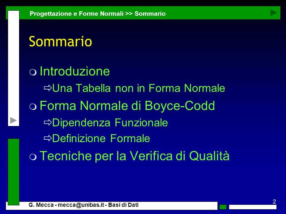 2 G. Mecca - mecca@unibas.it - Basi di Dati Sommario m Introduzione Una Tabella non in Forma Normale m Forma Normale di Boyce-Codd Dipendenza Funziona