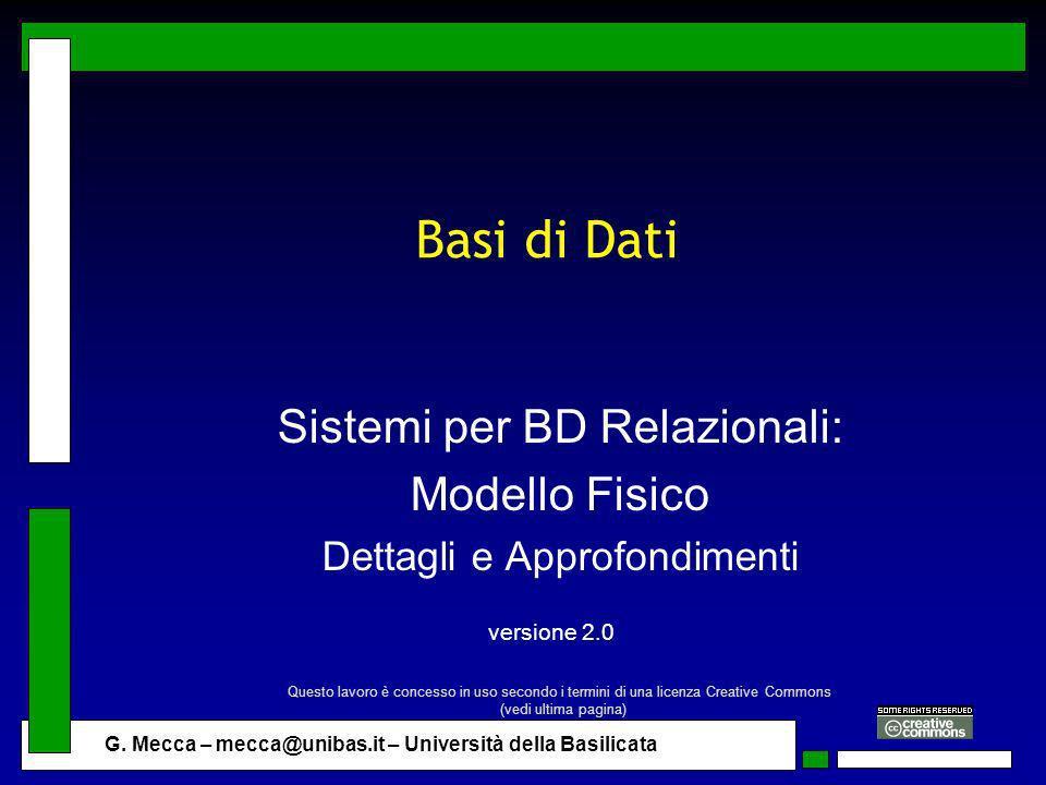 G. Mecca – mecca@unibas.it – Università della Basilicata Basi di Dati Sistemi per BD Relazionali: Modello Fisico Dettagli e Approfondimenti versione 2