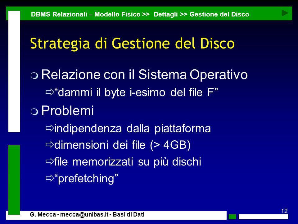 12 G. Mecca - mecca@unibas.it - Basi di Dati Strategia di Gestione del Disco m Relazione con il Sistema Operativo dammi il byte i-esimo del file F m P