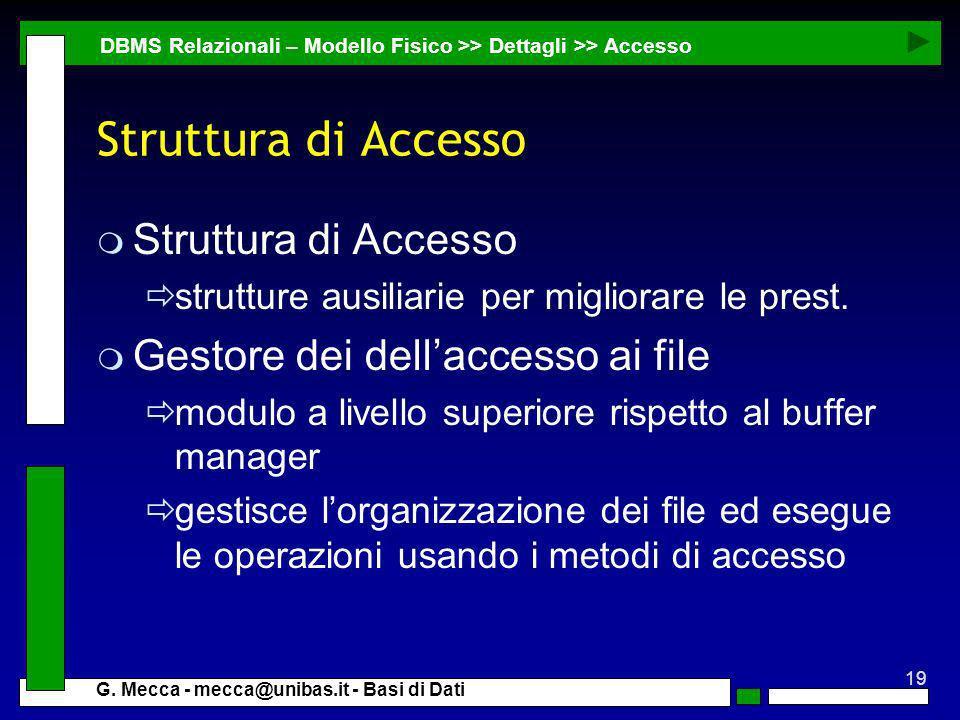 19 G. Mecca - mecca@unibas.it - Basi di Dati Struttura di Accesso m Struttura di Accesso strutture ausiliarie per migliorare le prest. m Gestore dei d