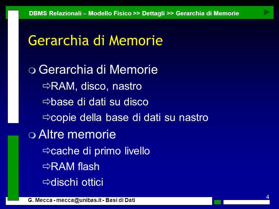 4 G. Mecca - mecca@unibas.it - Basi di Dati Gerarchia di Memorie m Gerarchia di Memorie RAM, disco, nastro base di dati su disco copie della base di d