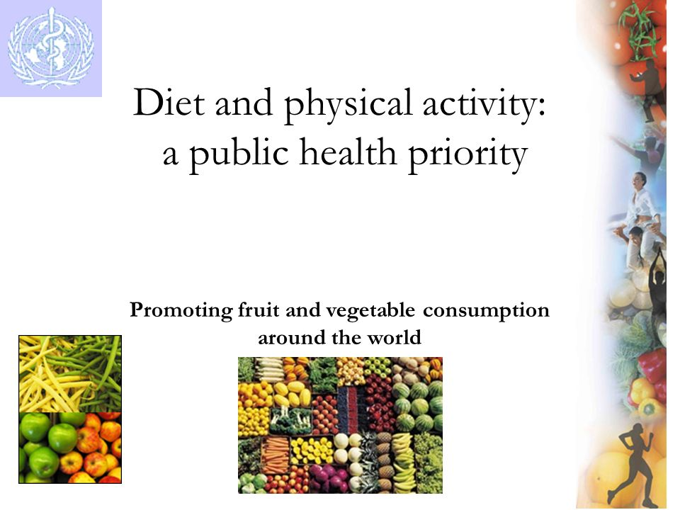 Diet and physical activity: a public health priority Promoting fruit and vegetable consumption around the world