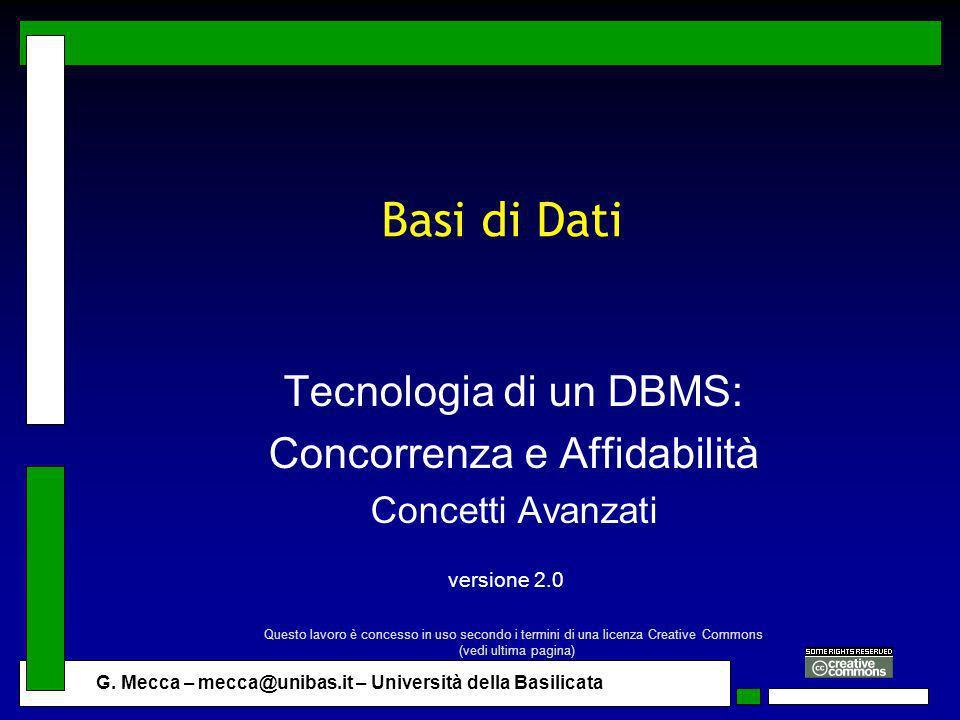 G. Mecca – mecca@unibas.it – Università della Basilicata Basi di Dati Tecnologia di un DBMS: Concorrenza e Affidabilità Concetti Avanzati versione 2.0
