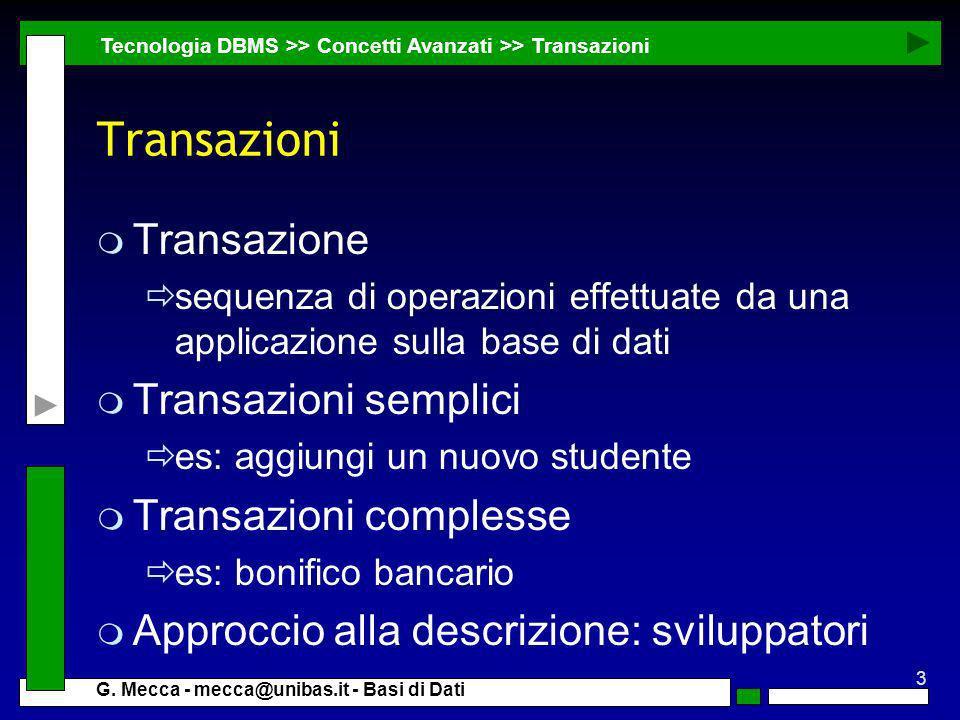 3 G. Mecca - mecca@unibas.it - Basi di Dati Transazioni m Transazione sequenza di operazioni effettuate da una applicazione sulla base di dati m Trans