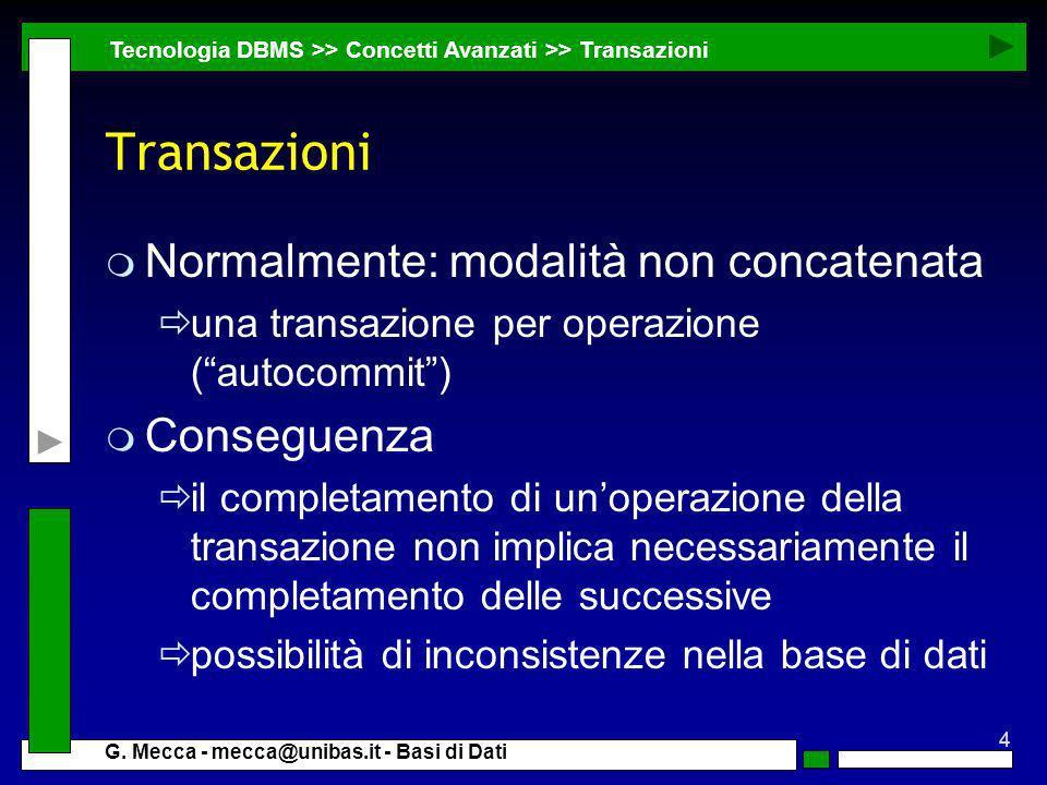 4 G. Mecca - mecca@unibas.it - Basi di Dati Transazioni m Normalmente: modalità non concatenata una transazione per operazione (autocommit) m Consegue