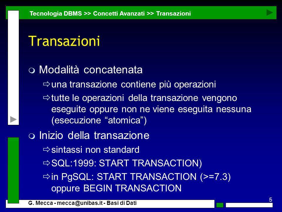 5 G. Mecca - mecca@unibas.it - Basi di Dati Transazioni m Modalità concatenata una transazione contiene più operazioni tutte le operazioni della trans